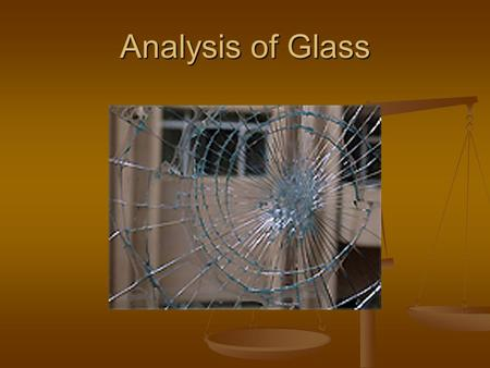 Analysis of Glass. Glass As Evidence What types of information can scientists learn from broken glass evidence? Glass fragments can be identified by glass.