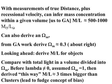 With measurements of true Distance, plus recessional velocity, can infer mass concentration within a given volume [us to GA] M/L ≈ 500-1000 M O /L O Can.