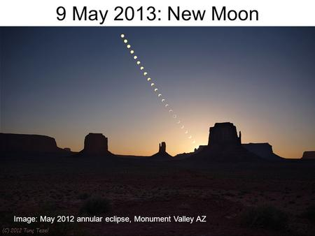 9 May 2013: New Moon Image: May 2012 annular eclipse, Monument Valley AZ.