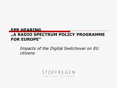 "EPP HEARING ""A RADIO SPECTRUM POLICY PROGRAMME FOR EUROPE"" Impacts of the Digital Switchover on EU citizens."