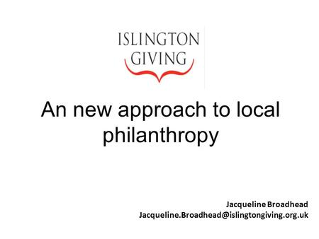 Jacqueline Broadhead An new approach to local philanthropy.