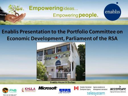Enablis Presentation to the Portfolio Committee on Economic Development, Parliament of the RSA Enablis House in Durban.