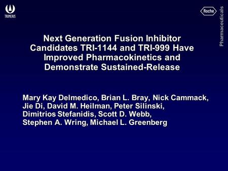 Pharmaceuticals Next Generation Fusion Inhibitor Candidates TRI-1144 and TRI-999 Have Improved Pharmacokinetics and Demonstrate Sustained-Release Mary.