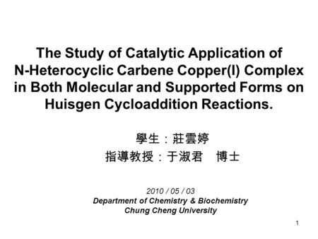 1 The Study of Catalytic Application of N-Heterocyclic Carbene Copper(I) Complex in Both Molecular and Supported Forms on Huisgen Cycloaddition Reactions.