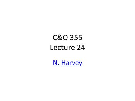 C&O 355 Lecture 24 N. Harvey TexPoint fonts used in EMF. Read the TexPoint manual before you delete this box.: AA A A A A A A A A.