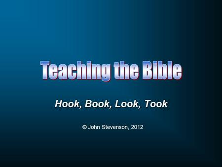 Hook, Book, Look, Took © John Stevenson, 2012. Use the Hook, Book, Look, Took approach to one of the following: Psalm 1 John 15:1-3 Hebrews 12:1-3.