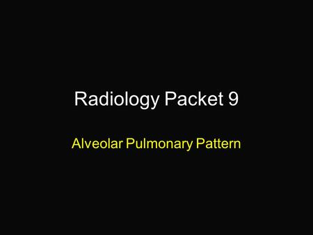 Alveolar Pulmonary Pattern