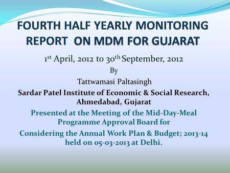 1 st April, 2012 to 30 th September, 2012 By Tattwamasi Paltasingh Sardar Patel Institute of Economic & Social Research, Ahmedabad, Gujarat Presented at.
