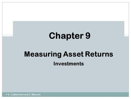 © K. Cuthbertson and D. Nitzsche Chapter 9 Measuring Asset Returns Investments.