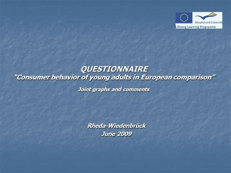 "QUESTIONNAIRE ""Consumer behavior of young adults in European comparison"" Joint graphs and comments Rheda-Wiedenbrück June 2009."