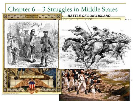 1 Chapter 6 – 3 Struggles in Middle States Allies – different people or countries working together to help one another Alliance – agreement between two.