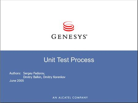 Unit Test Process Authors:Sergey Fedorov, Dmitry Balkin, Dmitry Korenkov June 2005.