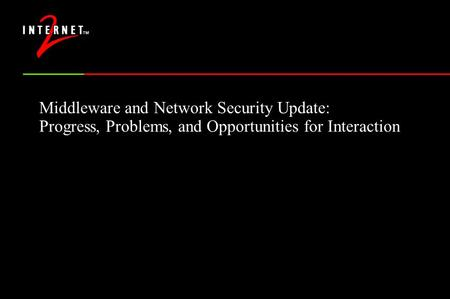 Middleware and Network Security Update: Progress, Problems, and Opportunities for Interaction.