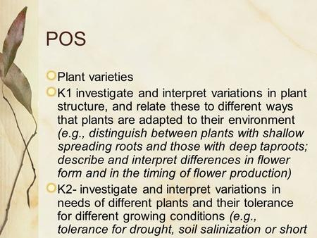 POS Plant varieties K1 investigate and interpret variations in plant structure, and relate these to different ways that plants are adapted to their environment.