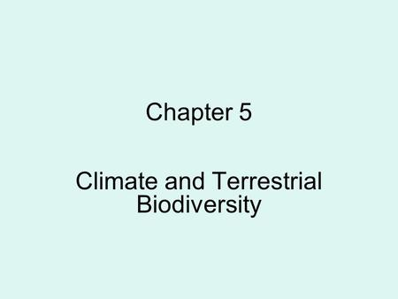 Chapter 5 Climate and Terrestrial Biodiversity. CLIMATE: A BRIEF INTRODUCTION Weather Climate - Latitude and elevation help determine climate. Warm front.