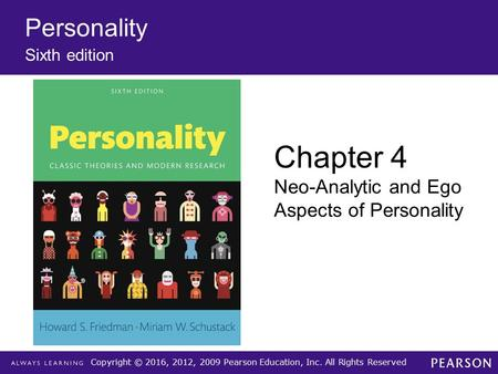 Copyright © 2016, 2012, 2009 Pearson Education, Inc. All Rights Reserved Personality Sixth edition Chapter 4 Neo-Analytic and Ego Aspects of Personality.