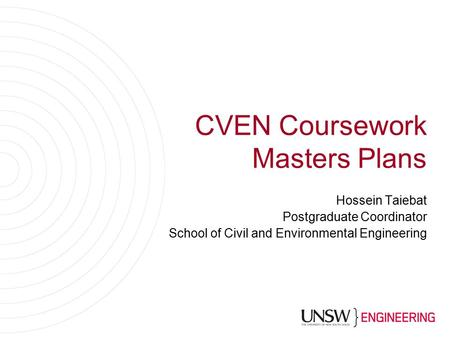CVEN Coursework Masters Plans Hossein Taiebat Postgraduate Coordinator School of Civil and Environmental Engineering.
