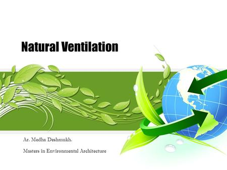 Natural Ventilation Ar. Medha Deshmukh. Masters in Environmental Architecture.