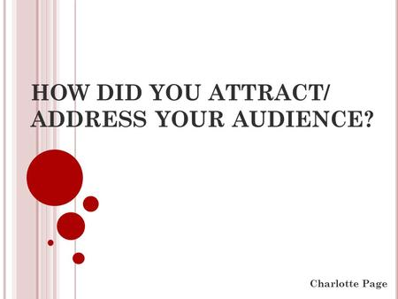 HOW DID YOU ATTRACT/ ADDRESS YOUR AUDIENCE? Charlotte Page.