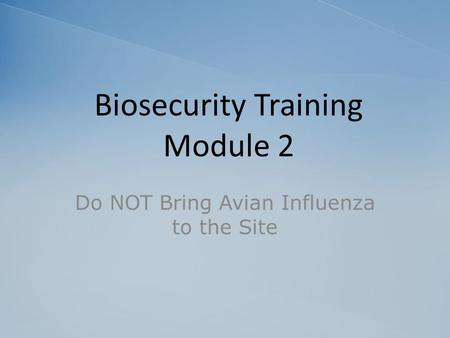Biosecurity Training Module 2 Do NOT Bring Avian Influenza to the Site.