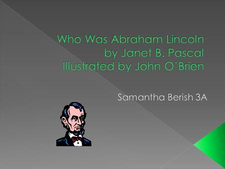  Abraham Lincoln was born on February 12, 1809  His mother died when he was three  Worked as a paper man  Had 4 children  He was elected as president.
