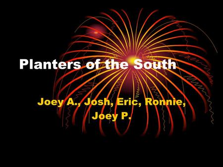 Planters of the South Joey A., Josh, Eric, Ronnie, Joey P.