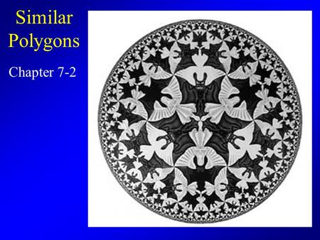 Similar Polygons Chapter 7-2.