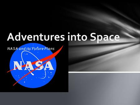 NASA and its Future Plans Adventures into Space. It started under the influence of John F. Kennedy and Lyndon B. Johnson Started in 1961, it was meant.