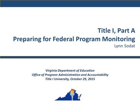 Title I, Part A Preparing for Federal Program Monitoring Lynn Sodat Virginia Department of Education Office of Program Administration and Accountability.