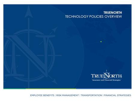 TRUENORTH TECHNOLOGY POLICIES OVERVIEW. This includes but is not limited to : – Games – Non-work related software – Streaming media applications – Mobile.