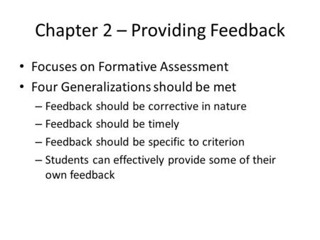 Chapter 2 – Providing Feedback Focuses on Formative Assessment Four Generalizations should be met – Feedback should be corrective in nature – Feedback.