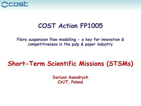 STSM guide COST Action FP1005 - Fibre suspension flow modelling... 1 COST Action FP1005 Fibre suspension flow modelling - a key for innovation & competitiveness.