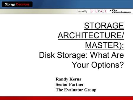 STORAGE ARCHITECTURE/ MASTER): Disk Storage: What Are Your Options? Randy Kerns Senior Partner The Evaluator Group.