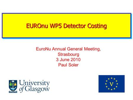 EUROnu WP5 Detector Costing EuroNu Annual General Meeting, Strasbourg 3 June 2010 Paul Soler.
