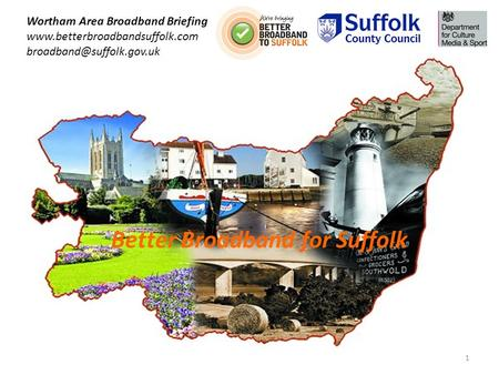 Better Broadband for Suffolk Wortham Area Broadband Briefing  1.