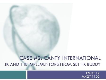 CASE #2: CANTY INTERNATIONAL JK AND THE IMPLEMENTORS FROM SET 1K BUDDY FMGT 1K MKGT 1102.