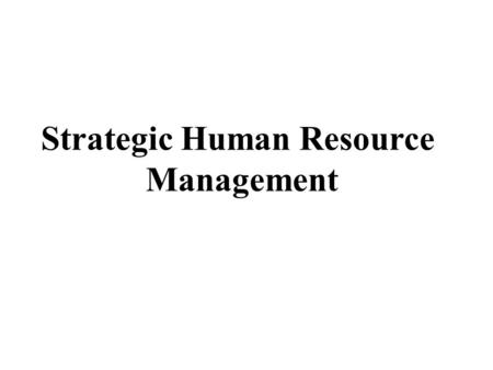 Strategic Human Resource Management. A. Goals of HR Management 1. Productivity 2. Quality and Service B. Strategic and Operational Roles of HRM 1. Strategic.
