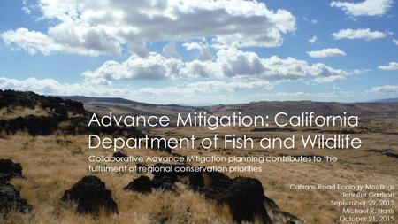 Advance Mitigation: California Department of Fish and Wildlife Collaborative Advance Mitigation planning contributes to the fulfillment of regional conservation.