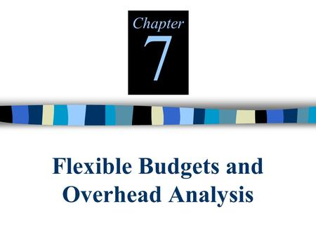 Flexible Budgets and Overhead Analysis Chapter 7.