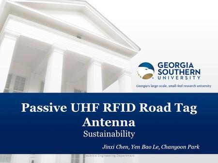 Passive UHF RFID Road Tag Antenna Sustainability Jinxi Chen, Yen Bao Le, Chanyoon Park Electrical Engineering Department.