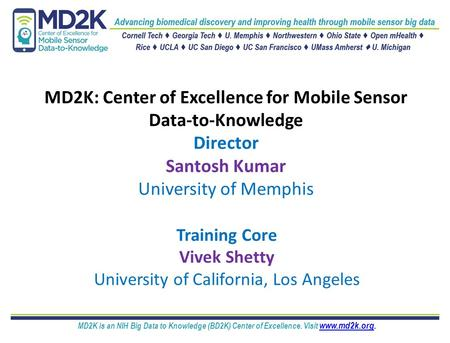 MD2K is an NIH Big Data to Knowledge (BD2K) Center of Excellence. Visit www.md2k.org. www.md2k.org MD2K: Center of Excellence for Mobile Sensor Data-to-Knowledge.