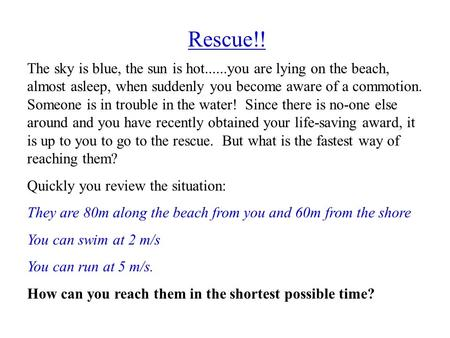 Rescue!! The sky is blue, the sun is hot......you are lying on the beach, almost asleep, when suddenly you become aware of a commotion. Someone is in trouble.
