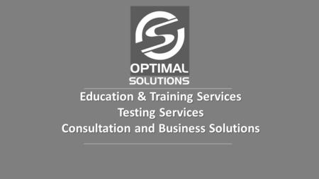 Education & Training Services Testing Services Consultation and Business Solutions.