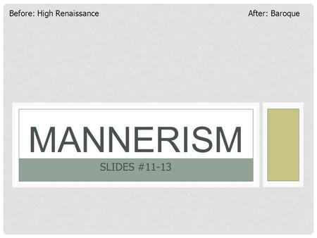 MANNERISM SLIDES #11-13 Before: High Renaissance After: Baroque.
