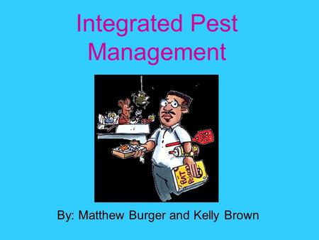 Integrated Pest Management By: Matthew Burger and Kelly Brown.