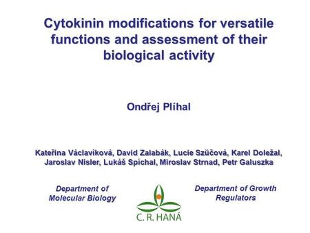 Cytokinin modifications for versatile functions and assessment of their biological activity Department of Molecular Biology Kateřina Václavíková, David.