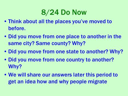 8/24 Do Now Think about all the places you've moved to before. Did you move from one place to another in the same city? Same county? Why? Did you move.