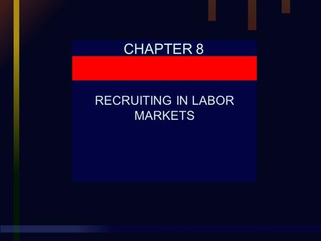 CHAPTER 8 RECRUITING IN LABOR MARKETS. Chapter 8 RECRUITING IN LABOR MARKETS Human Resource Management, 9E Mathis and Jackson © 2000 South-Western College.
