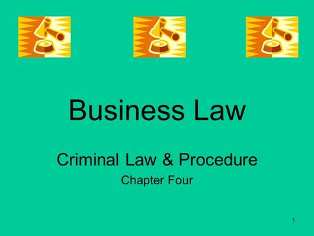 1 Business Law Criminal Law & Procedure Chapter Four.