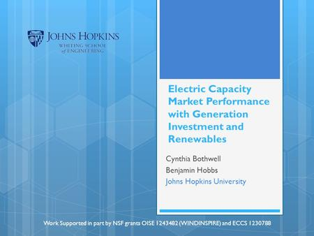Electric Capacity Market Performance with Generation Investment and Renewables Cynthia Bothwell Benjamin Hobbs Johns Hopkins University Work Supported.